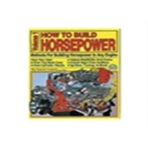 How To Build Horsepower - Volume 1